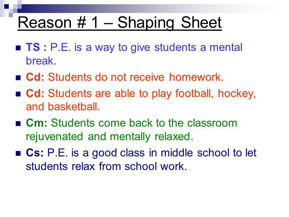 Reason # 1 – Shaping Sheet TS : P.E. is a way to give students a mental break. Cd: Students do not receive homework. Cd: Students are able to play foo