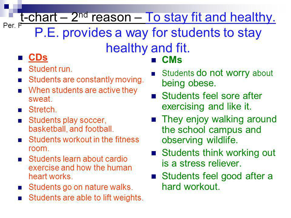 t-chart – 2 nd reason – To stay fit and healthy. P.E.