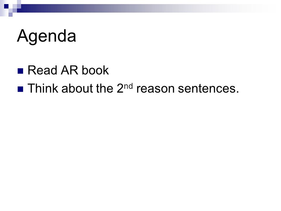 Agenda Read AR book Think about the 2 nd reason sentences.