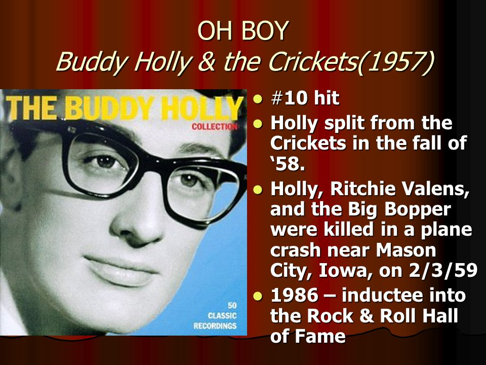 OH BOY Buddy Holly & the Crickets(1957) #10 hit #10 hit Holly split from the Crickets in the fall of '58.