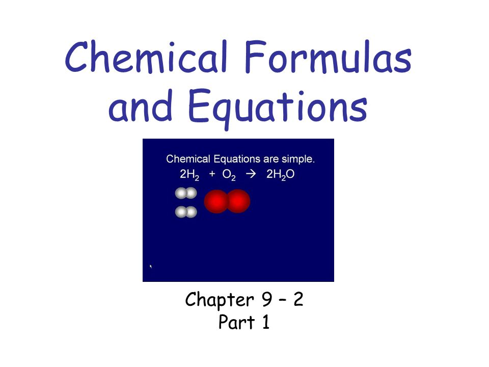 Chemical Formulas and Equations Chapter 9 – 2 Part 1