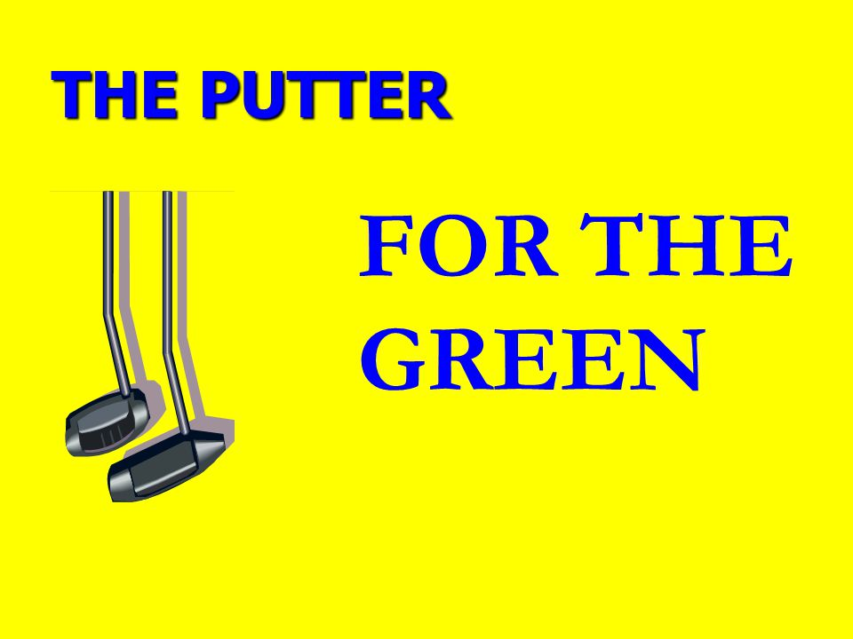 THE PUTTER FOR THE GREEN
