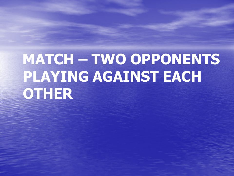 MATCH – TWO OPPONENTS PLAYING AGAINST EACH OTHER