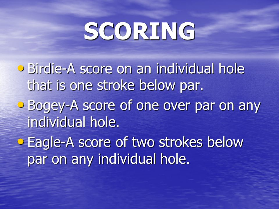SCORING Birdie-A score on an individual hole that is one stroke below par.