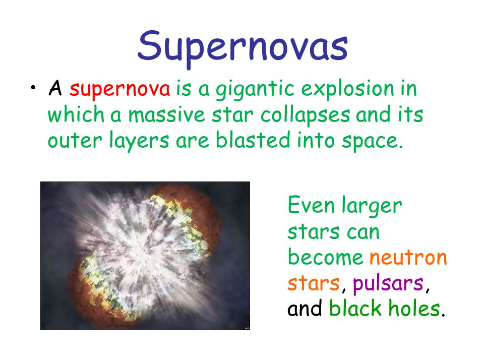 Neutron Stars Following a supernova, the center becomes a very dense and small ball of neutrons.