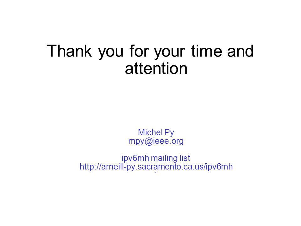 Thank you for your time and attention Michel Py mpy@ieee.org ipv6mh mailing list http://arneill-py.sacramento.ca.us/ipv6mh `