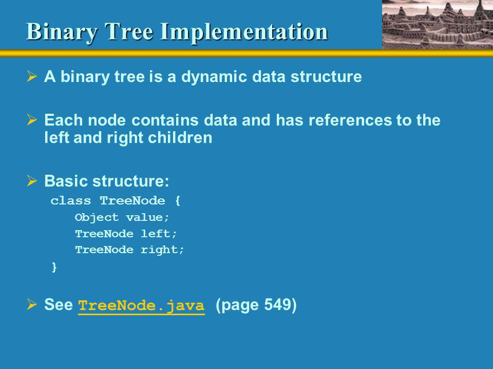 Binary Tree Implementation  A binary tree is a dynamic data structure  Each node contains data and has references to the left and right children  B