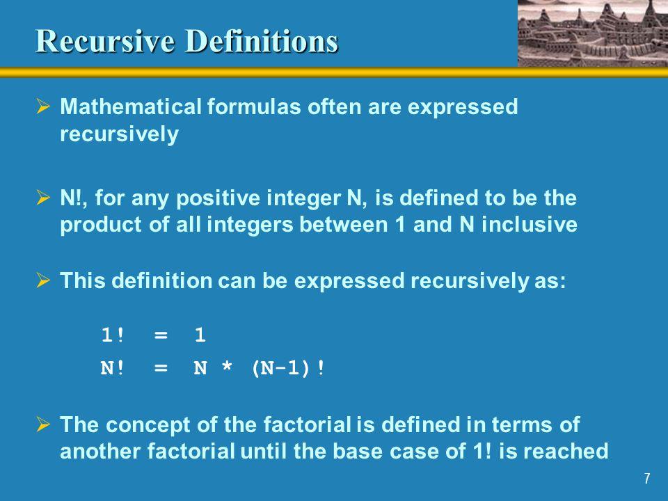 8 Recursive Definitions 5! 5 * 4! 4 * 3! 3 * 2! 2 * 1! 1 2 6 24 120