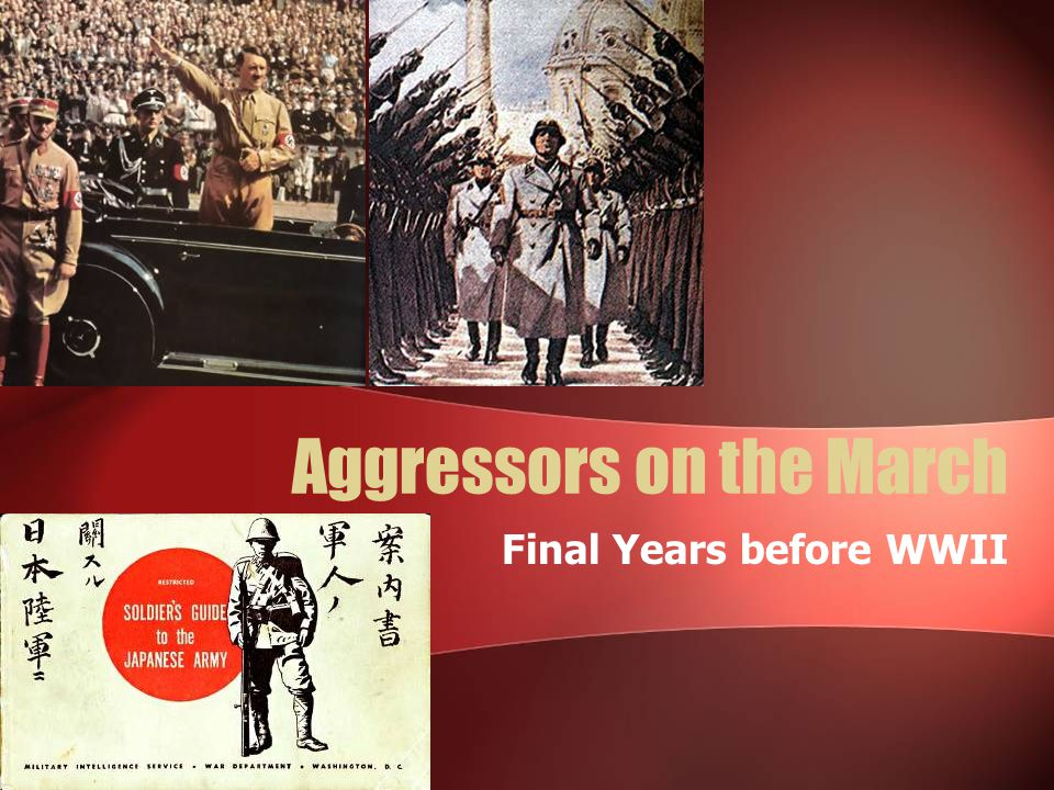 Aggressors on the March Final Years before WWII