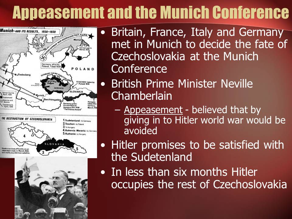 Appeasement and the Munich Conference Britain, France, Italy and Germany met in Munich to decide the fate of Czechoslovakia at the Munich Conference B