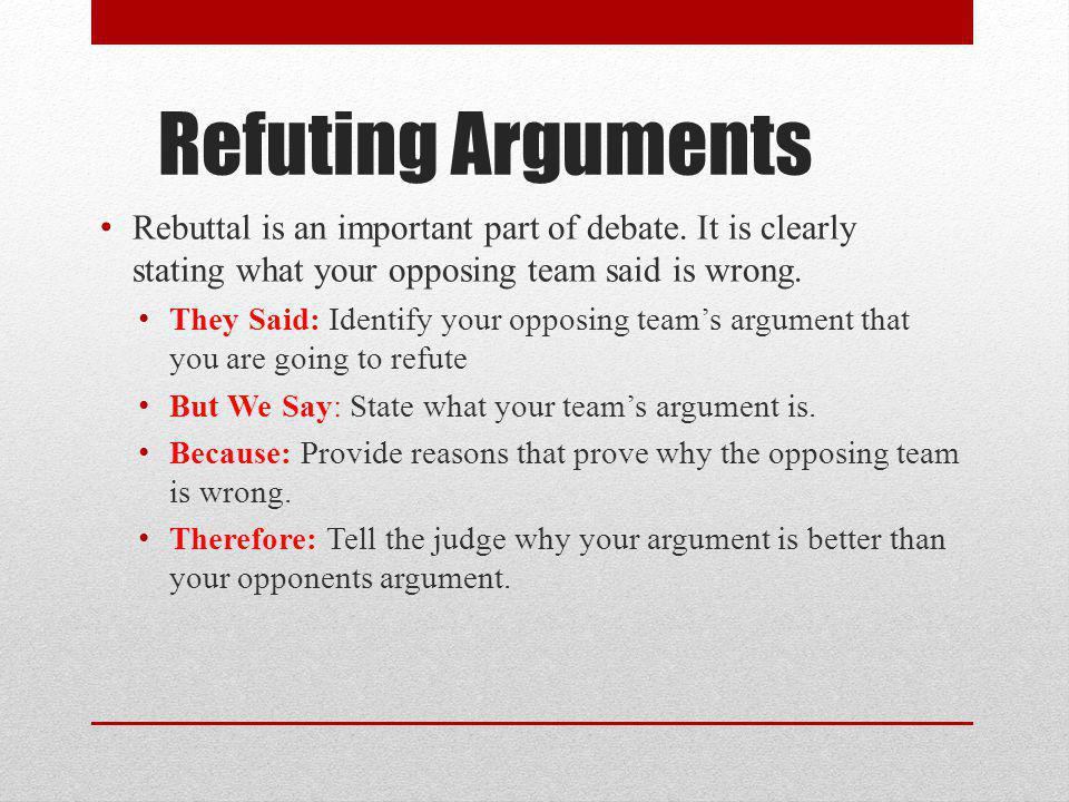 Refuting Arguments Rebuttal is an important part of debate.