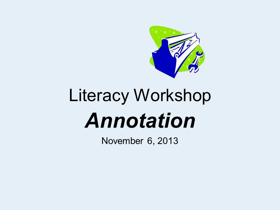 Literacy Workshop Annotation November 6, 2013
