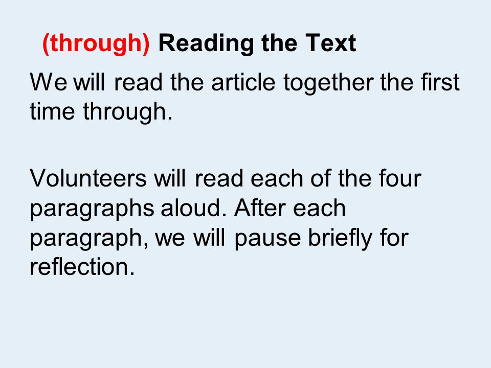 (through) Reading the Text We will read the article together the first time through.