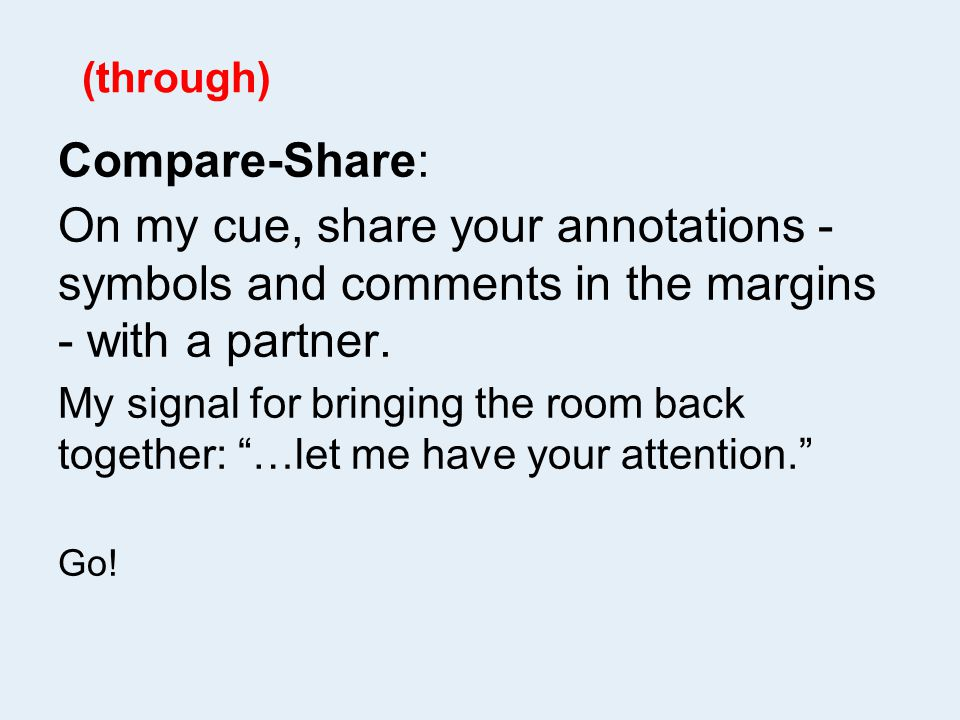 (through) Compare-Share: On my cue, share your annotations - symbols and comments in the margins - with a partner.