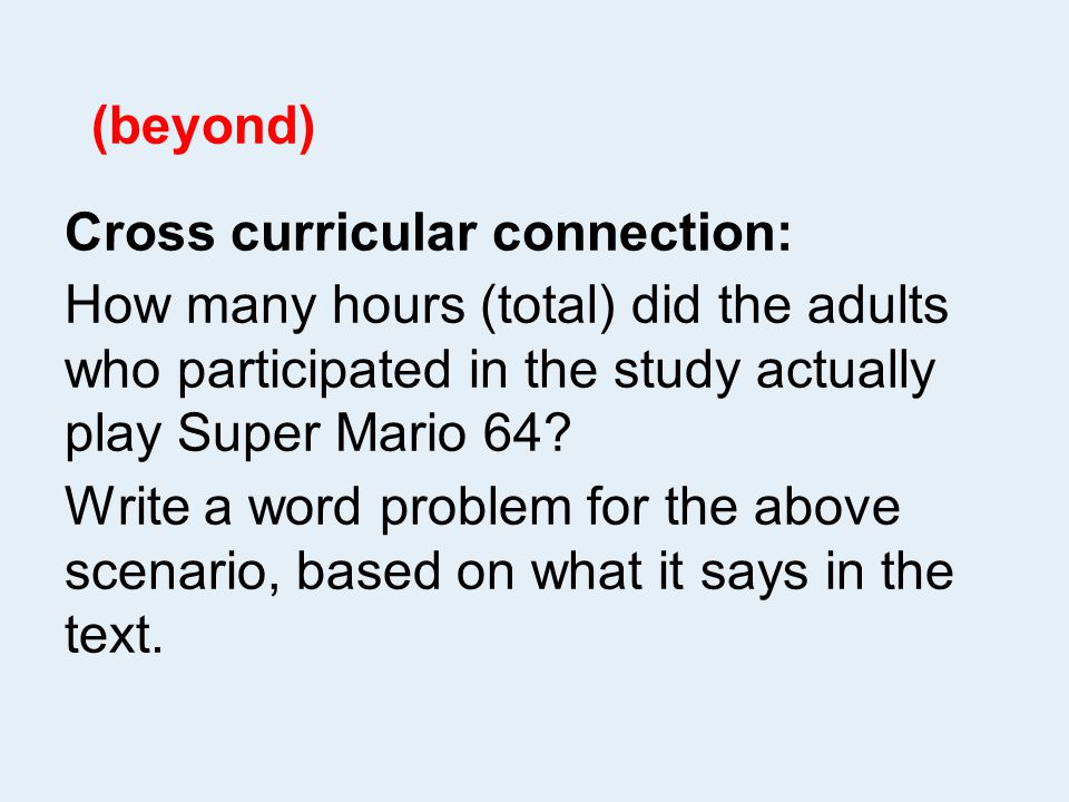 (beyond) Cross curricular connection: How many hours (total) did the adults who participated in the study actually play Super Mario 64.