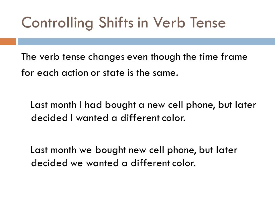 Controlling Shifts in Verb Tense The verb tense changes even though the time frame for each action or state is the same.