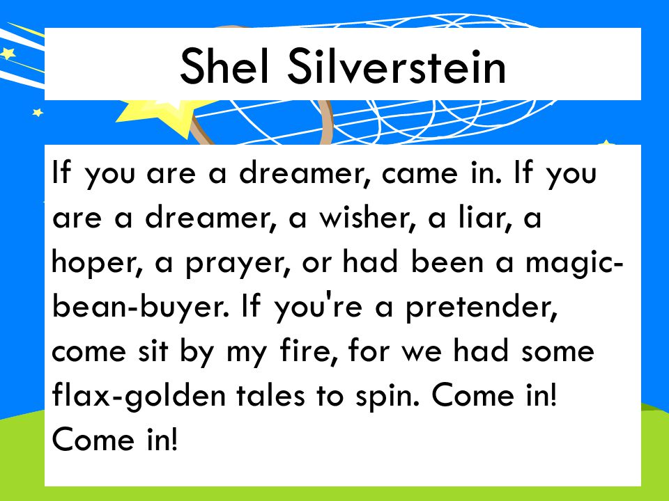 Shel Silverstein If you are a dreamer, came in.