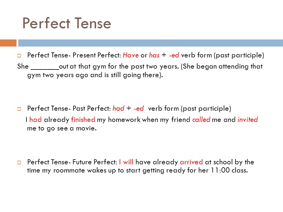 Review of Simple and Perfect Tenses She talks She had talked She talked She will talk She will have talked She has talked