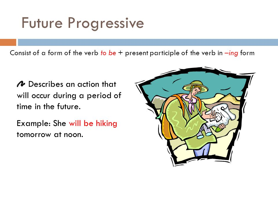 Present Perfect Progressive Describes the duration of an event that began in the past and continues through to the present.