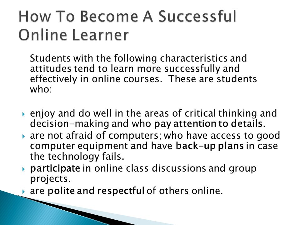 Students with the following characteristics and attitudes tend to learn more successfully and effectively in online courses.