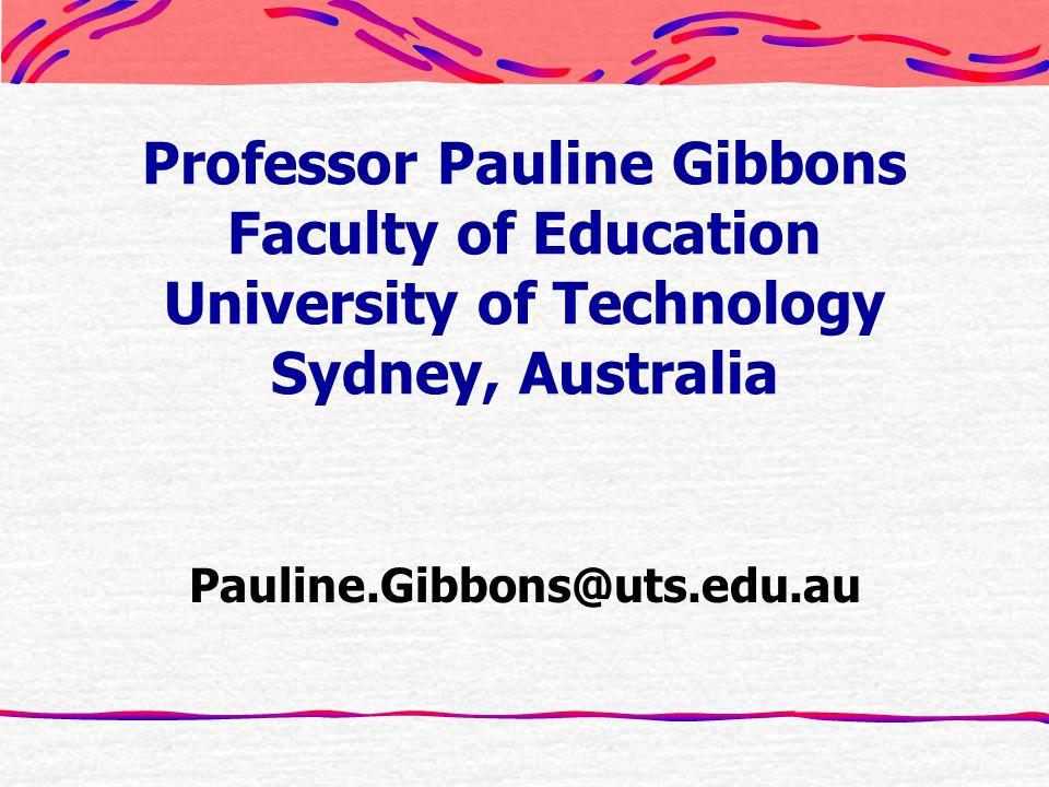 Professor Pauline Gibbons Faculty of Education University of Technology Sydney, Australia Pauline.Gibbons@uts.edu.au