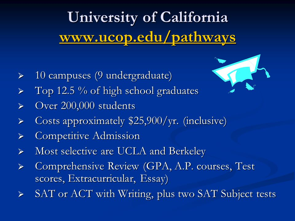 University of California www.ucop.edu/pathways www.ucop.edu/pathways  10 campuses (9 undergraduate)  Top 12.5 % of high school graduates  Over 200,