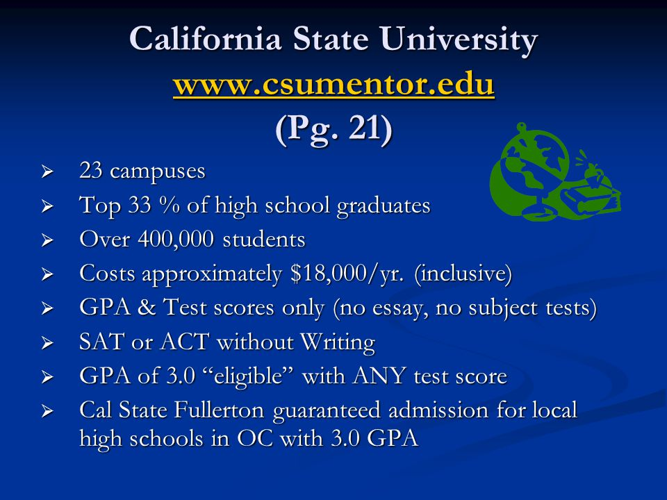 California State University www.csumentor.edu (Pg. 21) www.csumentor.edu  23 campuses  Top 33 % of high school graduates  Over 400,000 students  C