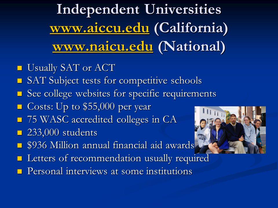 Independent Universities www.aiccu.edu (California) www.naicu.edu (National) www.aiccu.edu www.naicu.edu www.aiccu.edu www.naicu.edu Usually SAT or AC