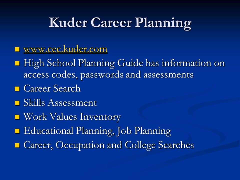 Kuder Career Planning www.cec.kuder.com www.cec.kuder.com www.cec.kuder.com High School Planning Guide has information on access codes, passwords and