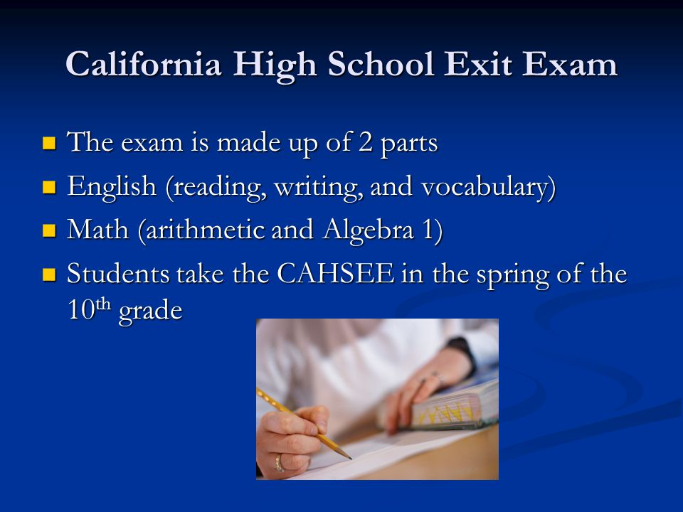 California High School Exit Exam The exam is made up of 2 parts The exam is made up of 2 parts English (reading, writing, and vocabulary) English (rea