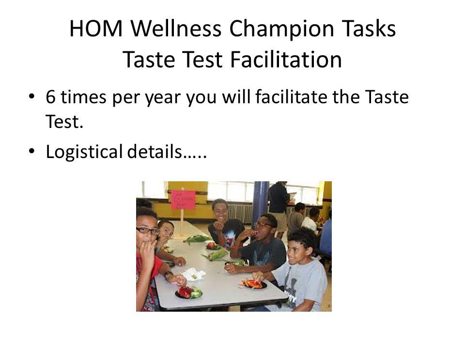 HOM Wellness Champion Tasks Taste Test Facilitation 6 times per year you will facilitate the Taste Test. Logistical details…..