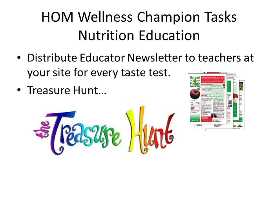 HOM Wellness Champion Tasks Nutrition Education Distribute Educator Newsletter to teachers at your site for every taste test. Treasure Hunt…