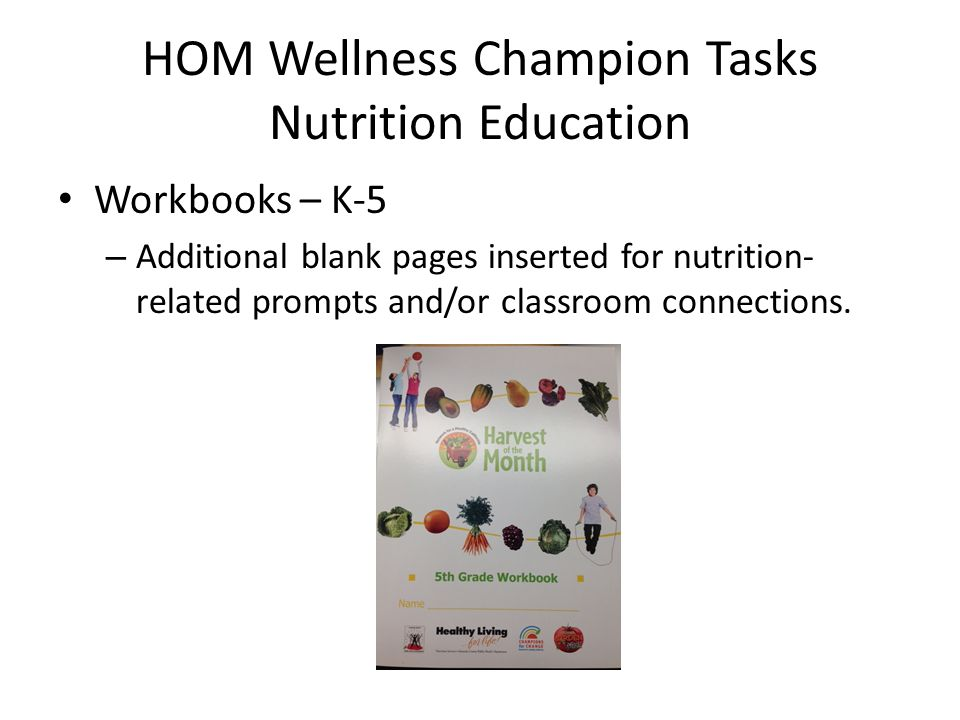 HOM Wellness Champion Tasks Nutrition Education Workbooks – K-5 – Additional blank pages inserted for nutrition- related prompts and/or classroom conn