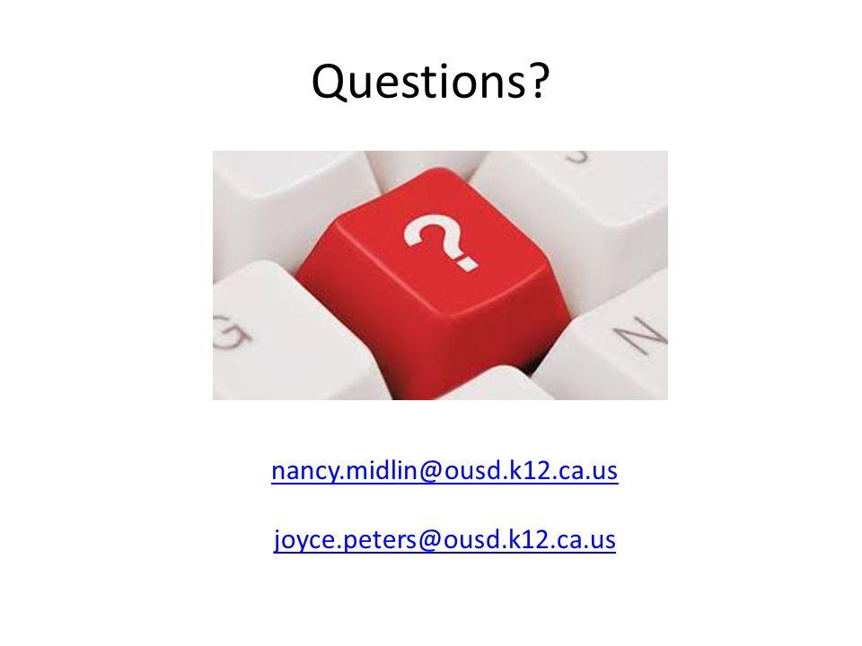 Questions? nancy.midlin@ousd.k12.ca.us joyce.peters@ousd.k12.ca.us