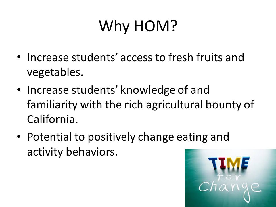 Why HOM. Increase students' access to fresh fruits and vegetables.