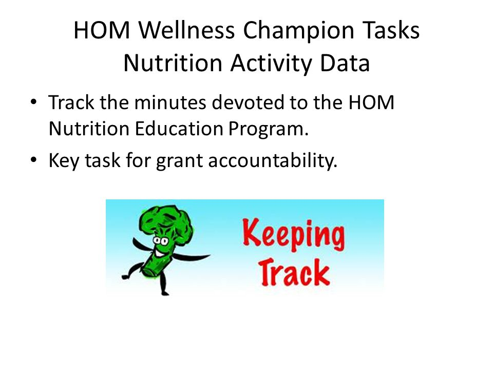 HOM Wellness Champion Tasks Nutrition Activity Data Track the minutes devoted to the HOM Nutrition Education Program. Key task for grant accountabilit
