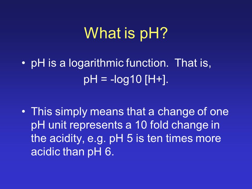 What is pH.pH is a logarithmic function. That is, pH = -log10 [H+].