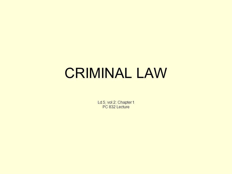 CRIMINAL LAW Ld.5, vol.2: Chapter 1 PC 832 Lecture