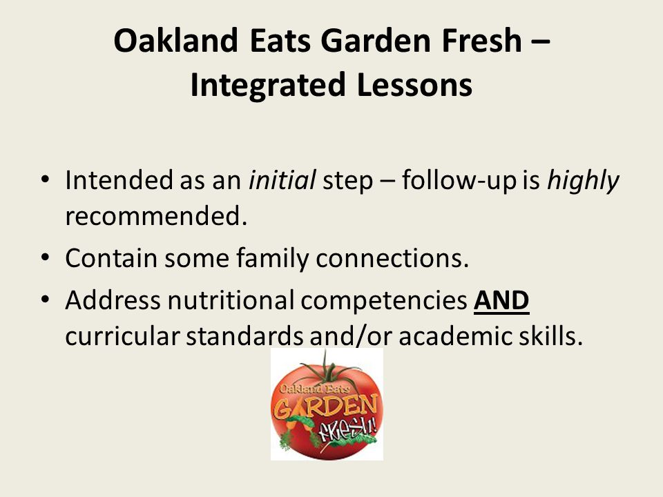 Oakland Eats Garden Fresh – Integrated Lessons Intended as an initial step – follow-up is highly recommended.
