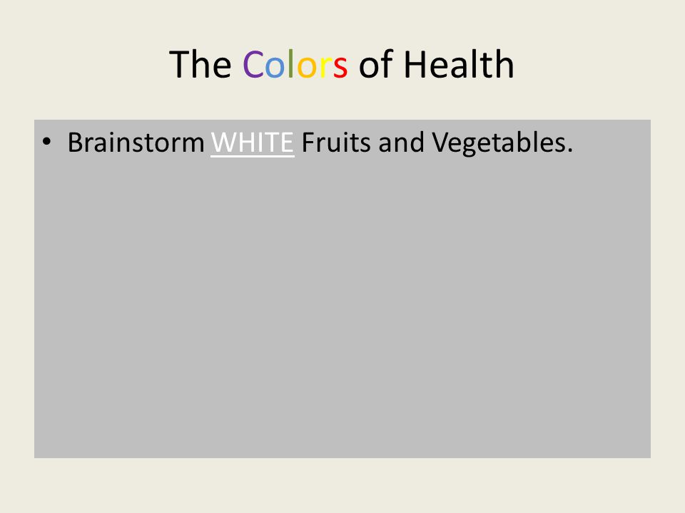 The Colors of Health Brainstorm WHITE Fruits and Vegetables.