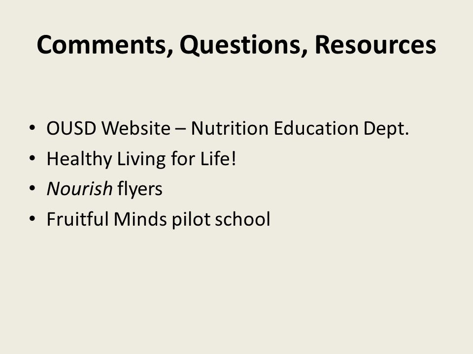 Comments, Questions, Resources OUSD Website – Nutrition Education Dept.