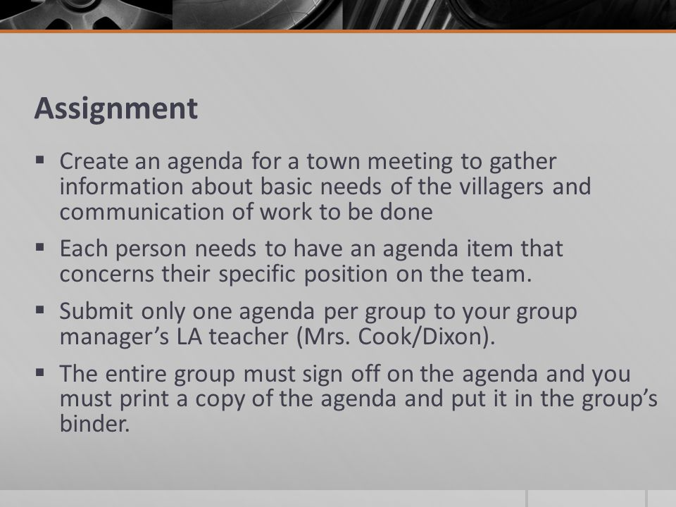 Assignment  Create an agenda for a town meeting to gather information about basic needs of the villagers and communication of work to be done  Each