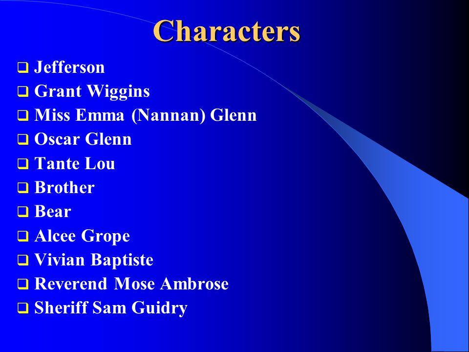 Characters  Jefferson  Grant Wiggins  Miss Emma (Nannan) Glenn  Oscar Glenn  Tante Lou  Brother  Bear  Alcee Grope  Vivian Baptiste  Reverend Mose Ambrose  Sheriff Sam Guidry