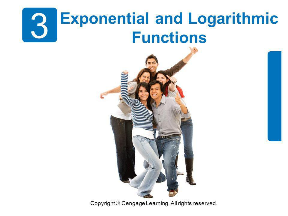 Copyright © Cengage Learning. All rights reserved. 3 Exponential and Logarithmic Functions