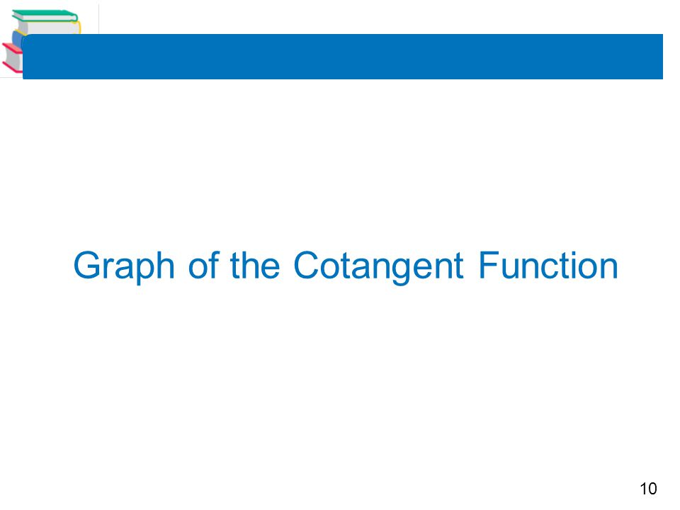 10 Graph of the Cotangent Function
