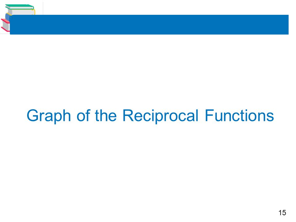 15 Graph of the Reciprocal Functions