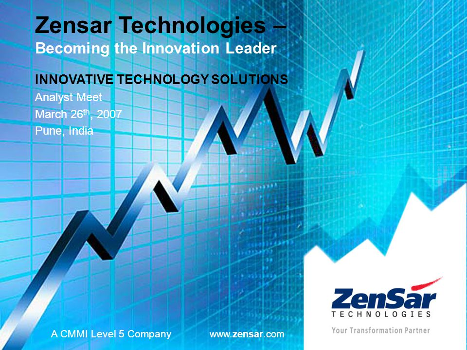 INNOVATIVE TECHNOLOGY SOLUTIONS Analyst Meet March 26 th, 2007 Pune, India A CMMI Level 5 Company www.zensar.com Zensar Technologies – Becoming the In
