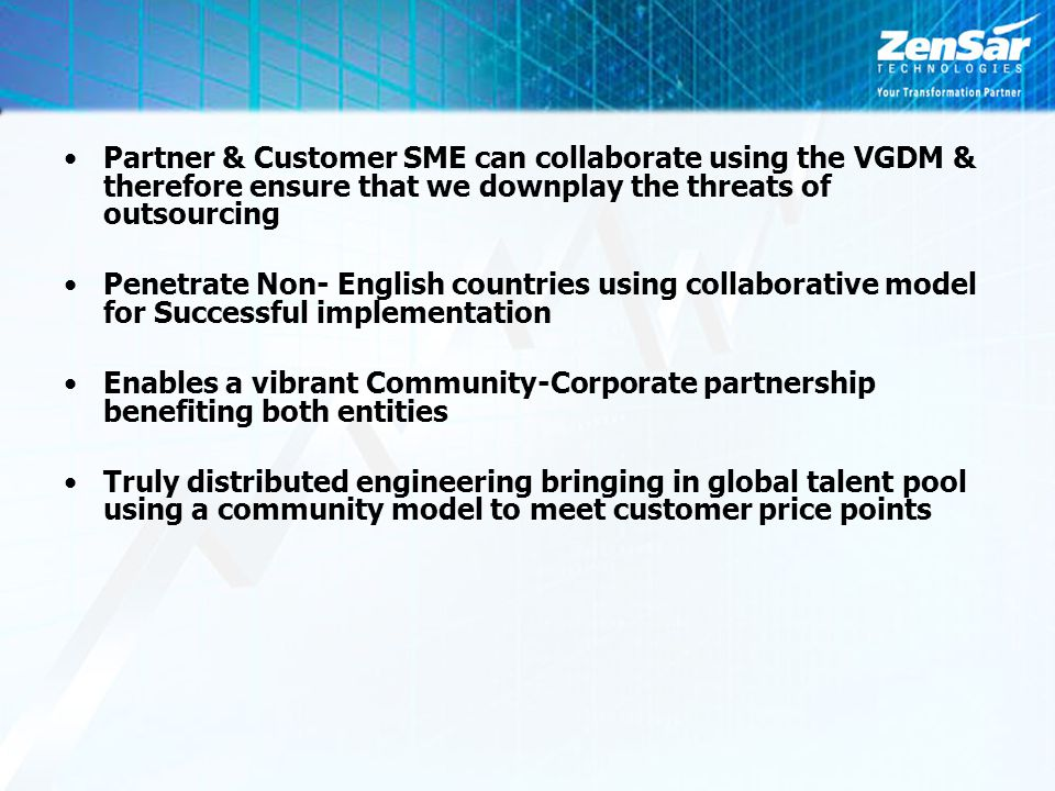Partner & Customer SME can collaborate using the VGDM & therefore ensure that we downplay the threats of outsourcing Penetrate Non- English countries