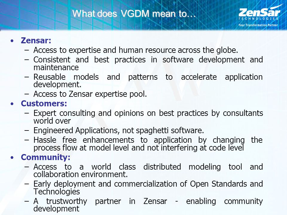 What does VGDM mean to… Zensar: –Access to expertise and human resource across the globe. –Consistent and best practices in software development and m