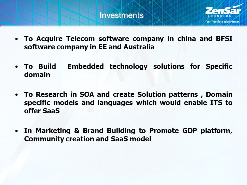 Investments To Acquire Telecom software company in china and BFSI software company in EE and Australia To Build Embedded technology solutions for Specific domain To Research in SOA and create Solution patterns, Domain specific models and languages which would enable ITS to offer SaaS In Marketing & Brand Building to Promote GDP platform, Community creation and SaaS model